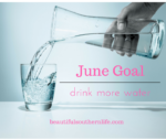 June Monthly Goal: Drink More Water