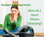 Summer Cleaning Series: How Do I Start Green Cleaning?